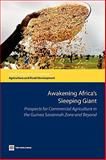 Awakening Africa's Sleeping Giant : Prospects for Commercial Agriculture in the Guinea Savannah Zone and Beyond, Morris, Michael L. and Binswanger-Mikhize, Hans P., 0821379410