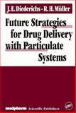Future Strategies for Drug Delivery with Particulate Systems, Diederichs, J. E. and Muller, Rainer H., 0849339413