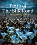 Flora of the Silk Road : The Complete Illustrated Guide, Gardner, Christopher and Gardner, Basak, 1780769415
