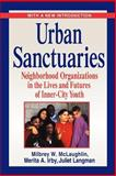 Urban Sanctuaries : Neighborhood Organizations in the Lives and Futures of Inner-City Youth, McLaughlin, Milbrey W. and Irby, Merita A., 0787959413