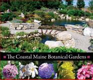 Coastal Maine Botanical Gardens, William Cullina, Dorothy E., Ph.D Freeman, Barbara Hill Freeman, 0892729414
