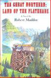 The Great Northern : Land of the Flatheads, Maddox, Robert, 0966839412