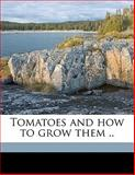 Tomatoes and How to Grow Them, F. R. Castle and T. W. 1855-1926 Sanders, 1147839417