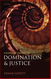 A General Theory of Domination and Justice, Lovett, Frank, 0199579415