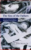 The Sins of the Fathers : The Law and Theology of Illegitimacy Reconsidered, Witte, Jr.,  John, John, 0521839416