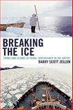 Breaking the Ice : From Land Claims to Tribal Sovereignty in the Arctic, Zellen, Barry Scott, 0739119419