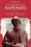 Interpreting Maimonides : Studies in Methodology, Metaphysics, and Moral Philosophy, Fox, Marvin, 0226259420