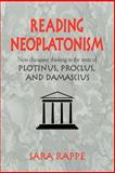 Reading Neoplatonism : Non-Discursive Thinking in the Texts of Plotinus, Proclus, and Damascius, Rappe, Sara, 0521039428