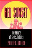 Red Sunset : The Failure of Soviet Politics, Roeder, Philip G., 0691019428