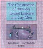 The Construction of Attitudes Toward Lesbians and Gay Men, Pardie, Lynn and Luchetta, Tracy, 1560239425