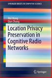 Location Privacy Preservation in Cognitive Radio Networks, Wang, Wei and Zhang, Qian, 3319019422