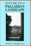 The Palladian Landscape : Geographical Change and Its Cultural Representations in Sixteenth-Century Italy, Cosgrove, Denis, 027100942X