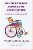 Multicultural Aspects of Disabilities : A Guide to Understanding and Assisting Minorities in the Rehabilitation Process, Bryan, Willie V., 0398069425