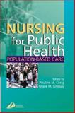 Nursing for Public Health : Population Based Care, Lindsay, Grace M. and Craig, Pauline M., 044305942X