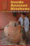 Inside Ancient Kitchens : New Directions in the Study of Daily Meals and Feasts, , 0870819429
