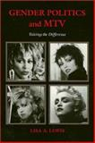 Gender Politics and MTV : Voicing the Difference, Lewis, Lisa A., 0877229422