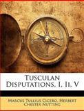 Tusculan Disputations, I, II , V, Marcus Tullius Cicero and Herbert Chester Nutting, 1147569428