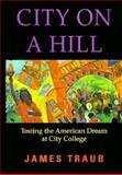 City on a Hill : Testing the American Dream at City College, Traub, James, 0201489422