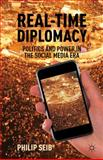 Real-Time Diplomacy : Politics and Power in the Social Media Era, Seib, Philip, 0230339425