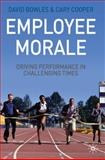 Employee Morale : Driving Performance in Challenging Times, Bowles, David and Cooper, Cary, 0230579426