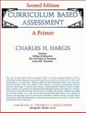 Curriculum Based Assessment : A Primer, Hargis, Charles H., 039805942X