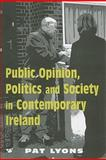 Public Opinion, Politics and Society in Contemporary Ireland, Lyons, Pat, 0716529424