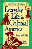 Everyday Life in Colonial America, 1607-1783, Dale Taylor, 0898799422