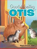 Good Morning Otis, Sharon Schwab Miller, 1477159428