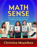 Math Sense : The Look, Sound, and Feel of Effective Instruction, Moynihan, Christine, 1571109420