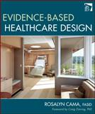 Evidence-Based Healthcare Design, Cama, Rosalyn, 0470149426