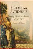 Reclaiming Authorship : Literary Women in America, 1850-1900, Williams, Susan S., 0812239423