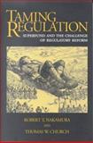 Taming Regulation : Superfund and the Challenge of Regulatory Reform, Nakamura, Robert T. and Church, Thomas W., 0815759428