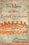 The Mass of the Early Christians, Aquilina, Mike, 0879739428