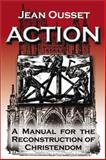 Action : A Manual for the Reconstruction of Christendom, Ousset, Jean, 0971489424