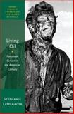Living Oil : Petroleum Culture in the American Century, LeMenager, Stephanie, 0199899428