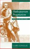 Shakespearean Pragmatism : Market of His Time, Engle, Lars, 0226209423