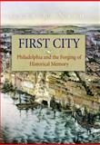 First City : Philadelphia and the Forging of Historical Memory, Nash, Gary B., 0812219422