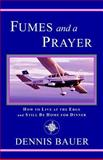 Fumes and a Prayer: How to Live at the Edge and Still Be Home for Dinner, Dennis Bauer, 061543942X