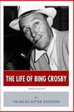 American Legends: the Life of Bing Crosby, Charles River Charles River Editors, 1494949423