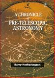 A Chronicle of Pre-Telescopic Astronomy, Hetherington, Barry, 0471959421