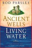 Ancient Wells, Living Water, Ron Parsley, 0884199428