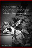 Terrorism and Counter-Terrorism : Ethics and Liberal Democracy, Miller, Seumas, 1405139420