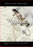 Radiance, Paula Rae Wallace, 1466909420