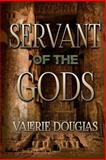 Servant of the Gods, Valerie Douglas, 1495479420