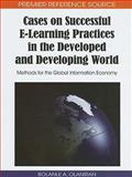 Cases on Successful E-Learning Practices in the Developed and Developing World : Methods for the Global Information Economy, Bolanle A. Olaniran, 1605669423