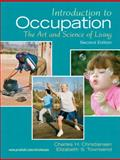 Introduction to Occupation : The Art of Science and Living, Christiansen, Charles and Townsend, Elizabeth, 0131999427