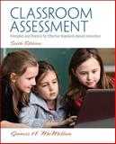 Classroom Assessment : Principles and Practice for Effective Standards-Based Instruction, McMillan, James H., 0133119424
