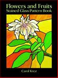 Flowers and Fruits Stained Glass Pattern Book, Carol Krez, 0486279421
