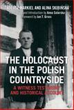 The Holocaust in the Polish Countryside : A Witness Testimony and Historical Account, Skibinska, Alina and Markiel, Tadeusz, 1472529421