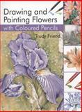 Drawing and Painting Flowers with Coloured Pencils, Trudy Friend, 1844489426